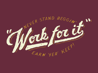Work for it handdrawn screen print lettering