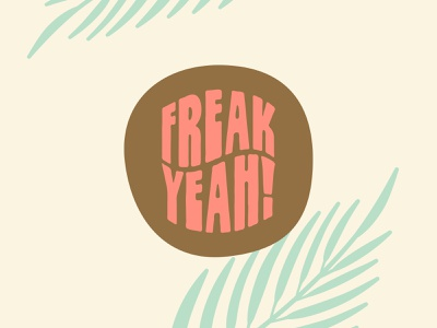 Freak Yeah! freak freak yeah squircle palms surf badge design typography sticker vector type badge logo illustration shane harris