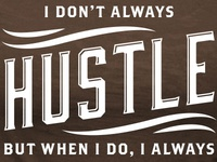 Hustle - I don't always