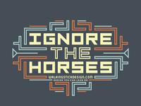 Ignore The Horses