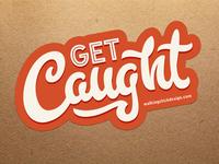 Get Caught Sticker