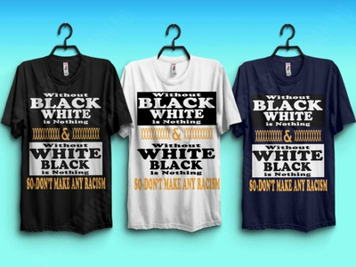 Without black white is nothing & without white black is nothing. balck vs white racism anty racism design tshirt design typography tshirts