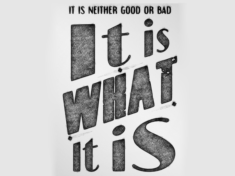 it is what it is minimal design typography