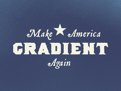 Make America Gradient Again. halftone vintage halftone vintage halftone texture halftone gradient patriotic america
