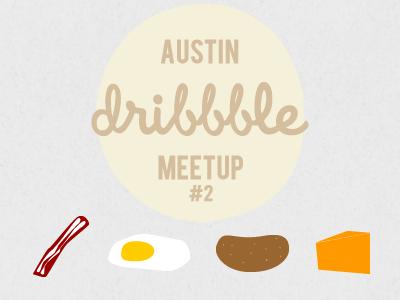 Austin Dribbble Meetup #2 austin dribbble hudddle meetup breakfast taco bacon egg potato  cheese