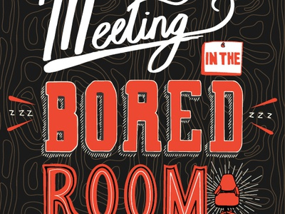 Meeting in the Bored Room