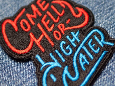 """""""Come Hell or High Water"""" Patch adage saying quote embroidery patch ligatures typography lettering"""