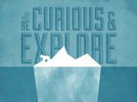Be Curious & Explore