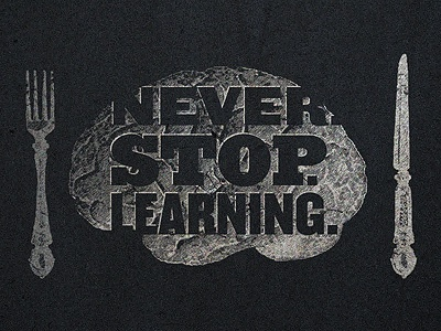 Never Stop Learning never stop learning brain food