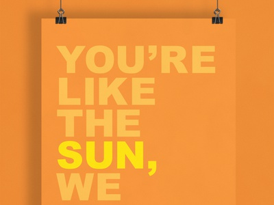 You're Like The Sun...   Typographical Poster swiss sans serif arial message sun illustration minimal graphics simple typography