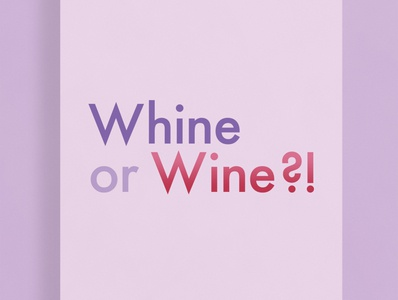 Whine or Wine?! | Typographical Poster wine whine funny humour poster text minimal graphics simple typography