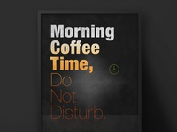 Morning Coffee Time, Do Not Disturb | Typography Poster
