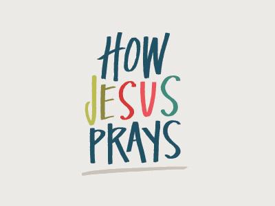 How Jesus Prays sermon series sermon handwritten lettering