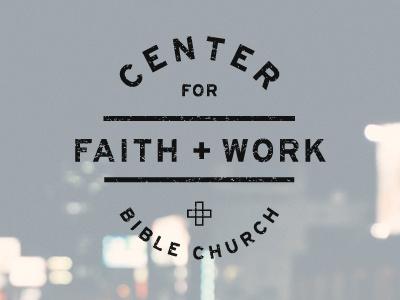 Center for Faith and Work church center intersection faith and work work faith