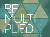Be Multiplied