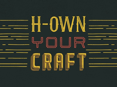 H-own Your Craft
