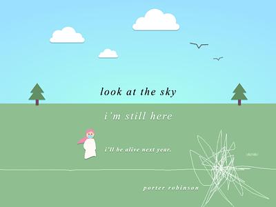 i'll be alive next year. // look at the sky, porter robinson nurture illustration vector rebound lyrics typographic shelter rin quarantine covid19 look at the sky porter robinson design playoff