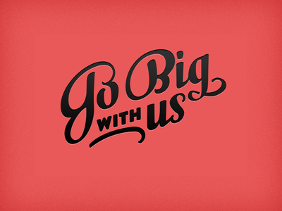 Go Big With Us