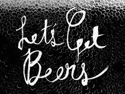 Let's Get Beers brush script beer bubbles black white