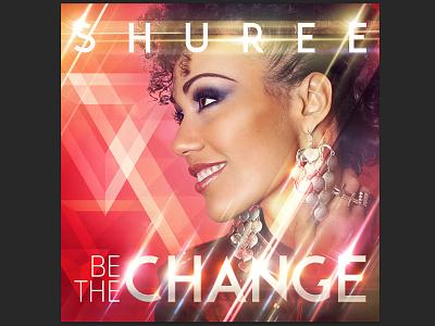 Be The Change: Final Album Art design photo retouching album art shuree photoshop illustrator tooth and nail art