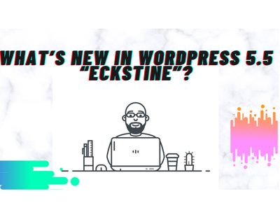 """What's New Improvements And Features In WordPress 5.5 """"Eckstine"""" wordpress 5.5 new wordpress 5.5 wordpress update 5.5"""