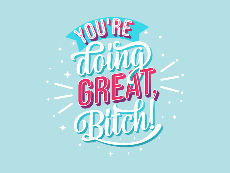 You're doing great, Bitch! bitch bitches design funny type handlettering lettering illustration handmade typography