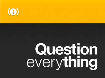 Question everything stop warning sign helvetica yellow black simple wake up