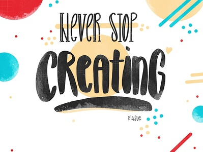 never stop creating art letters handlettering ipadlettering lettering procreate create neverstopcreating quote illustration