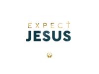 Expect Jesus