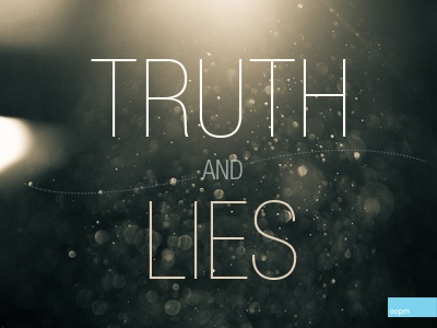 Truth and Lies truth halftruths lies stop dust oopm helvetica dots all caps