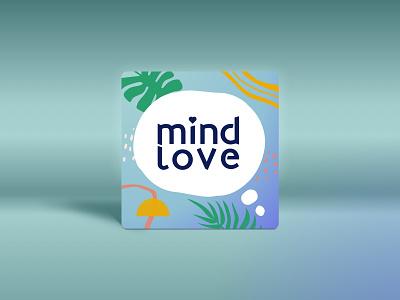 Mind Love Podcast - Cover Art Refresh shapes tropical design elements mindfulness mind podcast album artwork cover art branding logo illustration graphic design typography design