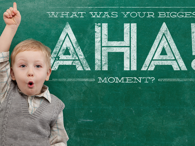 What was your biggest aha! moment?