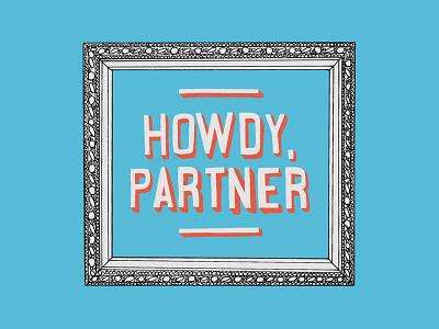 Howdy, Partner howdy lettering hand-drawn branding
