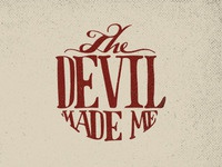The Devil Made Me