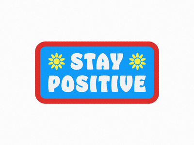 Stay Positive positive happy sunshine sun sticker patch badge texture typography