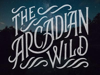 The Arcadian Wild custom type hand lettering lettering