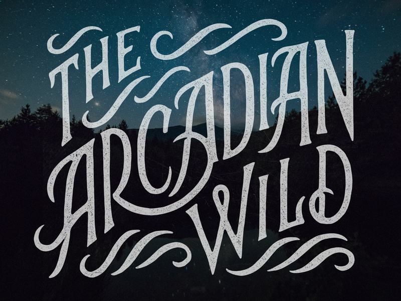 The Arcadian Wild custom type hand lettering lettering