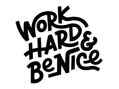 Work Hard + Be Nice