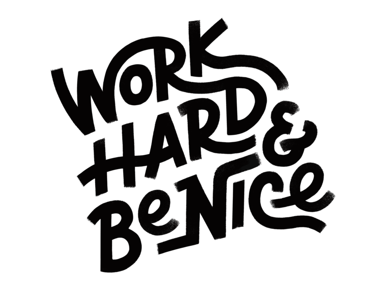 Work Hard + Be Nice