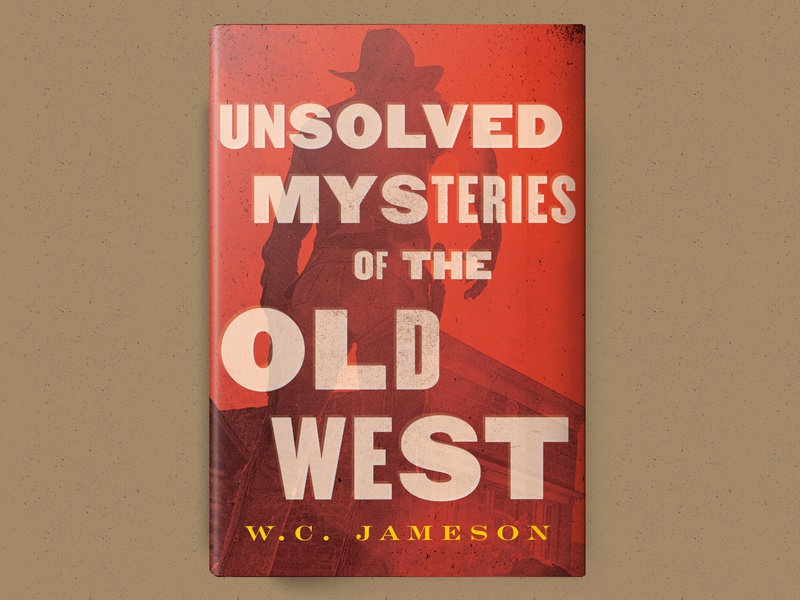 Unsolved Mysteries of the Old West bestbookcover freelancer mystery art book oldwest western design illustration bookcover
