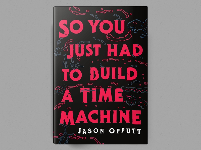 So You Just Had to Build a Time Machine