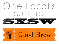 One Local's Guide to SXSW, Part 4 - Good Brew