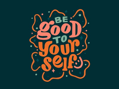 Be Good to Yourself handlettering design typography lettering