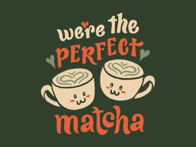We're the Perfect Matcha coffee tea matcha valentines valentines day illustration handlettering lettering design typography