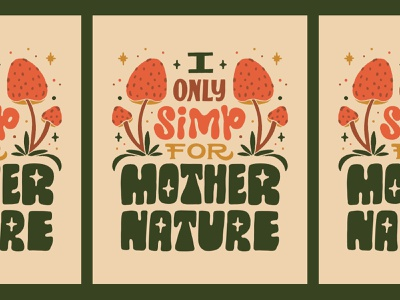 I Only Simp for Mother Nature twitch earthday nature mushrooms mushroom illustration design handlettering lettering typography