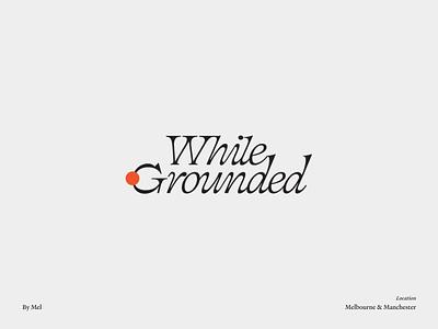 While Grounded — Branding melbourne logotype minimalist modern logo simple logo logo mark logo design brand design branding design brand identity brand illustrator icon vector illustration logo typography branding minimal design