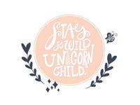 Stay wild unicorn child
