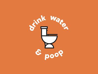 Drink Water & Poop 08 personal branding self promo self care mental health health tip toilet poop drink water design thick lines badge simple minimal typography icon illustration