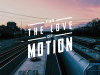 FOR THE LOVE OF MOTION