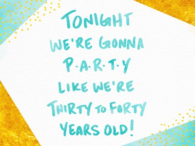 Tonight We're Gonna Party Like We're Thirty to Forty Years Old!